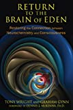 Return to the Brain of Eden: Restoring the Connection between Neurochemistry and Consciousness.