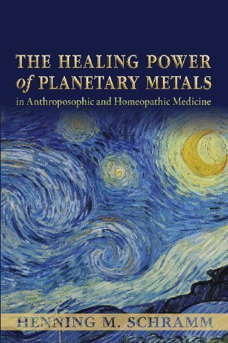 The Healing Power of Planetary Metals in Anthroposophic and Homeopathic Medicine by Schramm, Henning M. (2013) Paperback