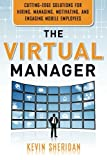 Virtual Manager: Cutting-Edge Solutions for Hiring, Managing, Motivating, and Engaging Mobile Employees