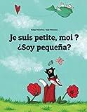 Telecharger Livres Je suis petite moi Soy pequena Un livre d images pour les enfants Edition bilingue francais espagnol (PDF,EPUB,MOBI) gratuits en Francaise