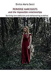 Perverse Narcissists and the Impossible Relationships - Surviving love addictions and rediscovering ourselves (English Edition)