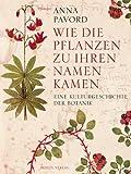 Wie die Pflanzen zu ihren Namen kamen: Eine Kulturgeschichte der Botanik - Anna Pavord
