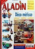 ALADIN [No 237] du 01/03/2008 - DECO METISSE POUR VOTRE SALON - LES 200 ANS DE GUIGNOL - VERRES DE TABLE - OBJETS DU TABAC - CHAUSSURES MINIATURES - MOBILIER DESIGN - EXPERTISES GRATUITES DE MICHEL DOUSSY