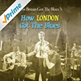How Britain Got the Blues: 3 - How London Got the Blues