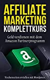 Affiliate Marketing Komplettkurs - Nischenseiten erstellen & 2000€ pro Monat verdienen mit dem Amazon Partnerprogramm! - Schritt-für-Schritt zum passiven Einkommen | Finanzielle Freiheit