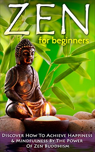Zen: Zen For Beginners: Discover How To Achieve Happiness & Mindfulness By The Power Of Zen Buddhism (Zen Buddhism For Beginners, Happiness, Mindfulness) Book 1) (English Edition) por Steve Bishop