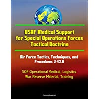 USAF Medical Support for Special Operations Forces Tactical Doctrine - Air Force Tactics, Techniques, and Procedures 3-42.6 - SOF Operational Medical, ... Reserve Material, Training (English Edition)