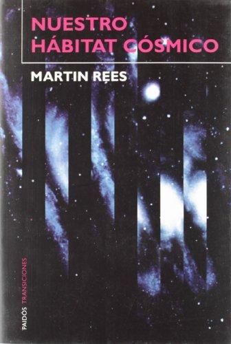 Nuestro hábitat cósmico (Transiciones) por Martin Rees