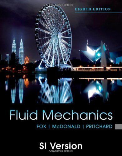 Fluid Mechanics: SI Version by Fox, Robert W., McDonald, Alan T., Pritchard, Philip J. Published by John Wiley & Sons (2011)