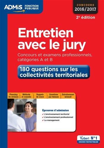 Entretien avec le jury - 180 questions sur les collectivités territoriales - Concours et examens professionnelles - Catégories A et B - Concours 2016-2017