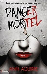 Danger mortel, tome 1 par Ann Aguirre