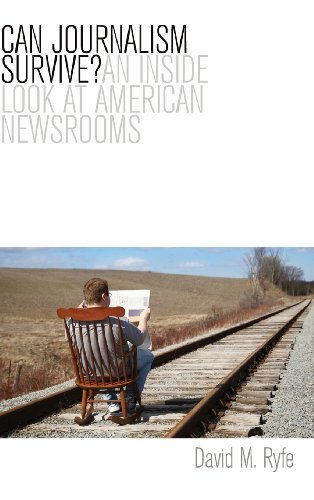 Can Journalism Survive: An Inside Look at American Newsrooms by David Ryfe (2012-10-01)
