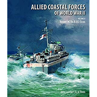 Allied Coastal Forces of World War II: Volume II: Vosper MTBs and US Elcos