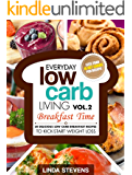 Low Carb Living Breakfast Time: 30 Delicious Low Carb Breakfast Recipes to Kick-Start Weight Loss (Low Carb Living Series Book 2) (English Edition)
