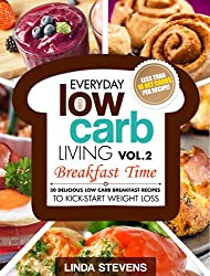 Low Carb Living Breakfast Time: 30 Delicious Low Carb Breakfast Recipes to Kick-Start Weight Loss (Low Carb Living Series Book 2)