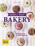 Simply Raw Bakery: Rohköstlich & vegan backen