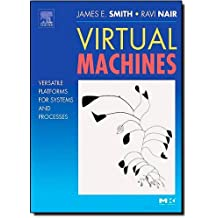 Virtual Machines: Versatile Platforms for Systems and Processes (The Morgan Kaufmann Series in Computer Architecture and Design) by Jim Smith (12-Jul-2005) Hardcover