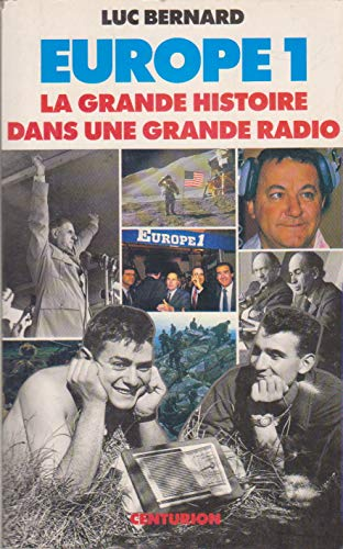 Europe 1 La grande histoire dans une grande radio par Bernard Luc