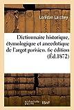 Dictionnaire Historique, Etymologique et Anecdotique de l'Argot Parisien
