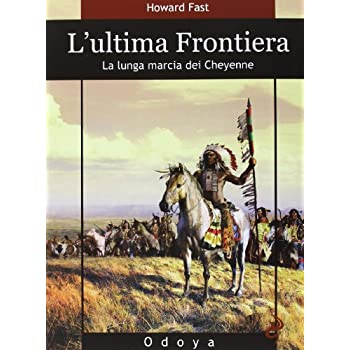 L'ultima Frontiera. La Lunga Marcia Dei Cheyenne