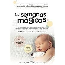 Las semanas mágicas: Cómo estimular las semanas de desarrollo más importantes en los primeros 20 meses de vida del bebé, y convertir esas 10 ... fases en saltos mágicos hacia delante.