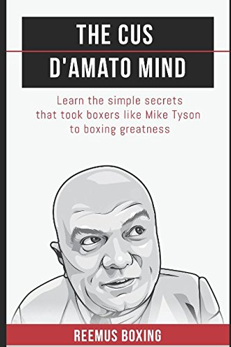The Cus D'Amato Mind: Learn The Simple Secrets That Took Boxers Like Mike Tyson To Greatness por Reemus Boxing