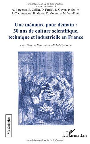 Une mmoire pour demain : 30 ans de culture scientifique, technique et industrielle en France