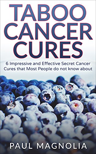 Cancer: Taboo Cancer Cures 6 Impressive And Secret Cancer Cures That Most People Do Not Know About (cancer, Cancer Cures, Yoga, Cancer Treatments, Cancer ... Cancer Patient Book 1) por Paul Magnolia epub