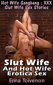 Hot Wife Gangbang : XXX Slut Wife Sex Stories Slut Wife And Hot Wife Erotica Sex (English Edition) di [Toivenon, Erina]