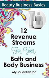 12 Revenue Streams for Your Bath and Body Business (Beauty Business Basics)