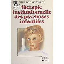 Thérapie institutionnelle des psychoses infantiles