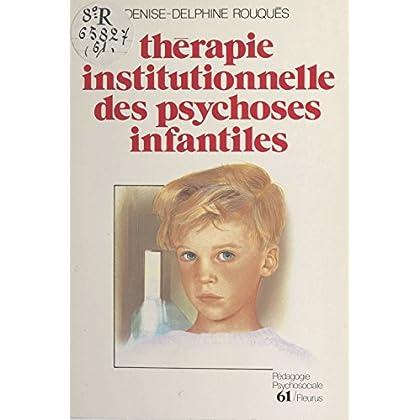 Thérapie institutionnelle des psychoses infantiles (Pédagogie psychosociale)