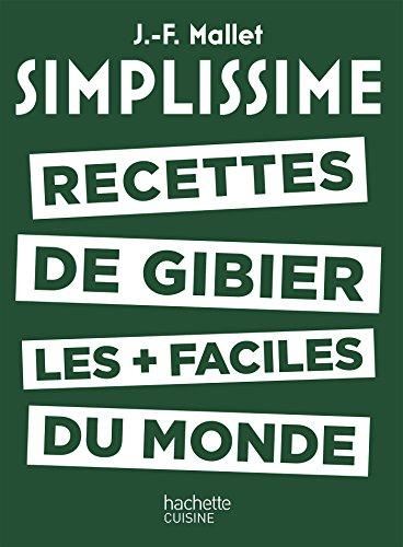 SIMPLISSIME - Recettes de gibier les + faciles du monde par Jean-François Mallet
