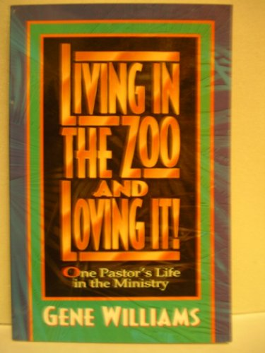 Living in the Zoo and Loving It: One Pastor's Life in the Ministry -