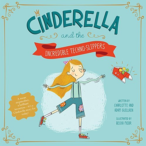 Cinderella and the Incredible Techno-Slippers (Fairy Tales Today) by Charlotte Guillain (2016-03-01)