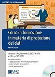 Corso di formazione in materia di protezione dei dati. Secondo il Regolamento (UE) 2016/679 e il d.lgs. 101/2018. Con CD-ROM
