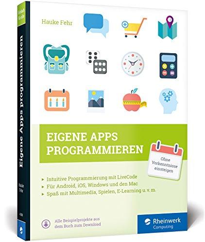 Eigene Apps programmieren: Schritt für Schritt mit LiveCode zur eigenen App - für Windows, Mac, iOS und Android.