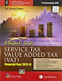 Service Tax And Value Added Tax (Vat)–Financial Year 2013-14 (A Student'S Guide)