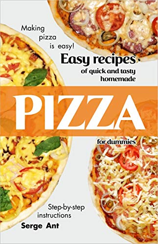 Book cover image for EASY RECIPES OF QUICK AND TASTY HOMEMADE PIZZA FOR DUMMIES. STEP-BY-STEP INSTRUCTIONS.