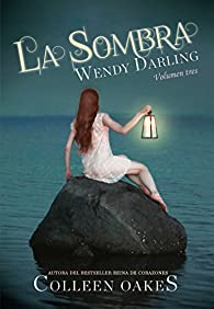La Sombra. Wendy Darling 3 par Colleen Oakes