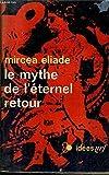 le mythe de l eternel retour archetypes et repetition collection idess n?191 nouvelle edition revue et augmentee