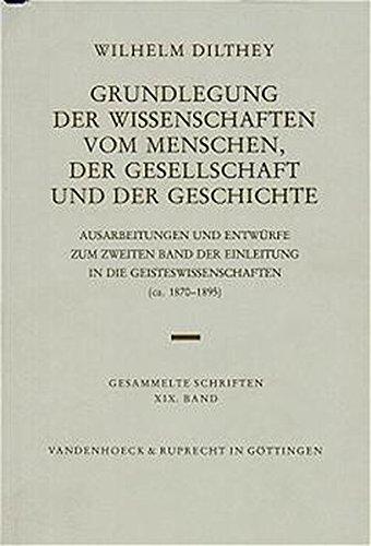 Wilhelm Dilthey Gesammelte Schriften, Bd.19: Grundlegung der Wissenschaften vom Menschen, der Gesellschaft und der Geschichte: Ausarb. u. Entw. z. zweiten Band d. Einleit. i. d. Geisteswissenschaften