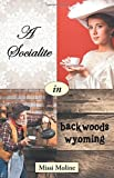 A Socialite in Backwoods Wyoming by Missi Moline (2016-06-08)
