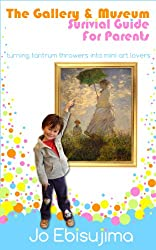 The Gallery & Museum Survival Guide For Parents: Turning Tantrum Throwers Into Mini Art Lovers (English Edition)