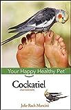 Cockatiel: Your Happy Healthy PetTM