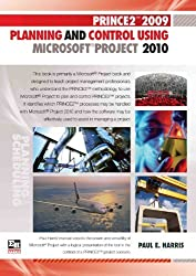 PRINCE2 2009 Planning And Control Using Microsoft Project 2010 by Paul E Harris (2010-10-06)