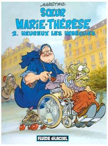 Soeur Marie-Thérèse des Batignolles, tome 2 : Heureux les imbéciles par Maëster