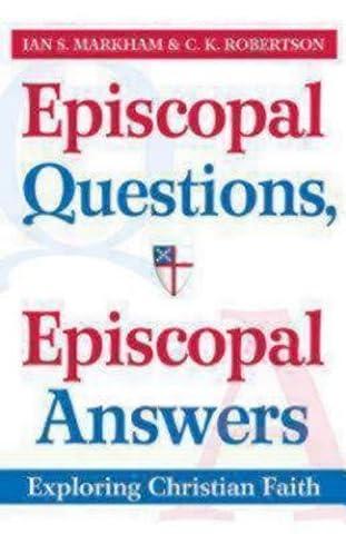 Episcopal Questions, Episcopal Answers: Exploring Christian Faith by Markham, Ian S., Robertson, C.K. (2014) Paperback