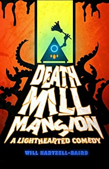 Death Mill Mansion: A Lighthearted Comedy (English Edition) von [Hartzell-Baird, Will]