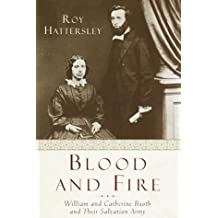 Blood and Fire: The Story of William and Catherine Booth and the Salvation Army by Roy Hattersley (2000-05-16)